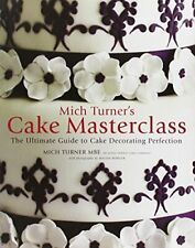 Mich Turner's Cake Masterclass: The Ultimate Guide to... by Mich Turner Hardback