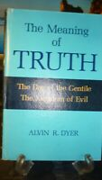 The Meaning of Truth by Alvin R. Dyer (LDS, MORMON BOOKS) HARDCOVER 1973