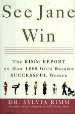 See Jane Win: The Rimm Report on How 1,000 Girls Became Successful Women [Apr ..
