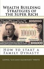 Wealth Building Strategies of the Super Rich: How to Start a Family Dynasty (Pap