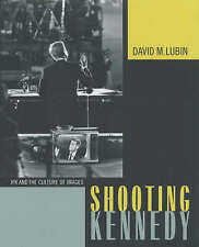 NEW Shooting Kennedy: JFK and the Culture of Images by David M. Lubin