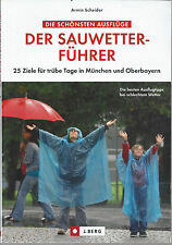 Der Sauwetterführer - 25 Ziele für trübe Tage in München und Oberbayern Ausflüge