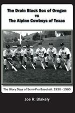 The Drain Black Sox of Oregon vs The Alpine Cowboys of Texas: The Glory Days of
