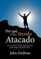 Por Que Estoy Siendo Atacado : Un Manual para Los Que Se Preguntan el Por Que...