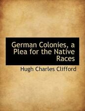 German Colonies, a Plea for the Native Races: By Hugh Charles Clifford