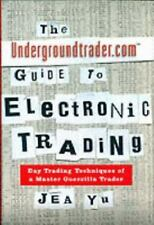 The Undergroundtrader.com Guide to Electronic Trading: Day Trading Techniques of