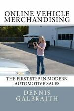 Online Vehicle Merchandising : The First Step in Modern Automotive Sales by...