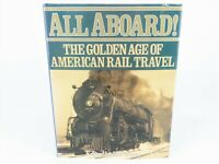 ALL ABOARD! The Golden Age OF American Rail Travel by Bill Yenne ©1989 HC Book