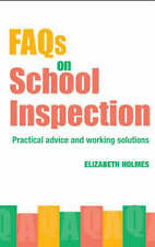 FAQs for School Inspection: Practical Advice and Working Solutions by Holmes, E
