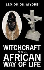Witchcraft in Our African Way of Life by Leo O. Aiyobe (2010, Paperback)