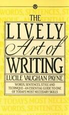 The Lively Art of Writing: Words, Sentences, Style and Technique -- an Essentia