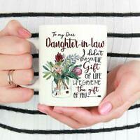 To My Dear Daughter In Law I Didn't Give You The Gift Of Life Mug White 11 oz.