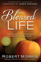Blessed Life : Unlocking the Rewards of Generous Giving Hardcover Robert Morris