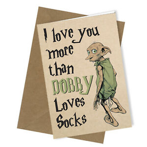 #266 Love You More Than Dobby Loves Socks Birthday Valentines Greetings Card