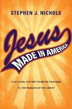 Jesus Made in America : A Cultural History from the Puritans to the Passion...