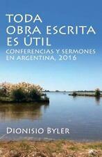 Toda Obra Escrita Es útil : Conferencias y Sermones en Argentina 2016 by...