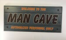 """Man Cave Sign Welcome To The MAN CAVE Authorized Personnel Only 18"""" X 8"""""""