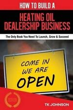 How To Build A Heating Oil Dealership Business (Special Edition): The Only Book