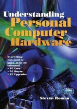 Understanding Personal Computer Hardware: Everything You Need to Know to Be a...