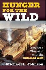 Hunger for the Wild: America's Obsession With the Untamed West-ExLibrary