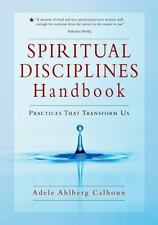 The Transforming Center Set Ser.: Spiritual Disciplines Handbook : Practices...