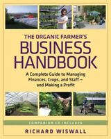 Organic Farmer's Business Handbook : A Complete Guide to Managing Finances, C...