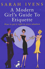 A Modern Girl's Guide To Etiquette: How to get it right in every situation, Sara