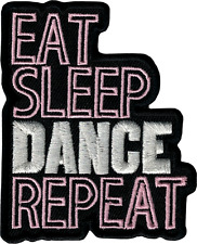 110037 Eat Sleep Dance Repeat Dancer Performer Embroidered Sew Iron On Patch