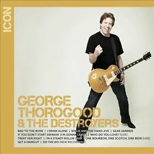 GEORGE THOROGOOD DESTROYERS Bad To The Bone Treat Her Right  Gear Jammer NEW CD