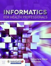 Informatics for Health Professionals by Kathleen Mastrian and Dee McGonigle...