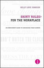 Skirt! Rules for the Workplace : An Irreverent Guide to Advancing Your Career by