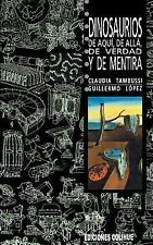 Dinosaurios de Aqui, de Alla, de Verdad y de Mentira by Guillermo Lspez and...