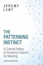 The Patterning Instinct: A Cultural History of Humanity's Search for Meaning by Jeremy Lent (Hardback, 2017)