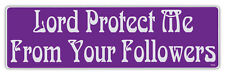 Bumper Stickers - Lord Protect Me From Your Followers - Anti Religion