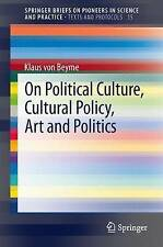 On Political Culture, Cultural Policy, Art and Politics (SpringerBriefs on Pione