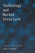 Technology and Market Structure: Theory and History by Sutton, John