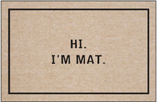 Hi. I'm Mat Humorous Doormat - Hilariously Sarcastic Welcome Mat