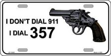 I Don't Dial 911 I Dial 357 Metal Novelty License Plate Car Front Tag