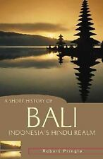 A Short History of Bali: Indonesia's Hindu Realm (A Short History of Asia