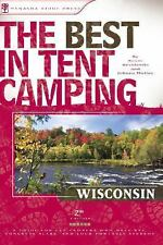 The Best in Tent Camping: Wisconsin, 2nd: A Guide for Campers Who Hate RVs, Conc