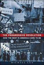 The Progressive Revolution: How the Best in America Came to Be, , Lux, Michael,