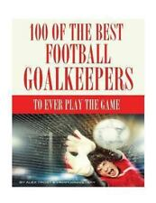 100 of the Best Football Goalkeepers to Ever Play the Game by Alex Trost and...