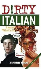 Dirty Italian: Everyday Slang from What's Up? to F*%# Off!: By Euvino, Gabrielle