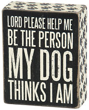 "PBK Wooden 4"" x 5"" Box Sign LORD PLEASE HELP ME BE THE PERSON MY DOG THINKS I AM"