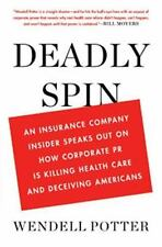 Deadly Spin: An Insurance Company Insider Speaks Out on How Corporate PR Is Kil