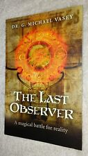 NEW The Last Observer A Magical Battle for Reality Dr. G. Michael Vasey SIGNED