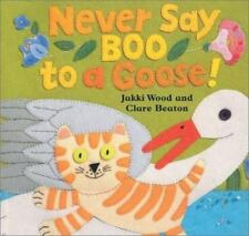 Never Say Boo to a Goose! by Jaki Wood and Jakki Wood (2002, Hardcover)