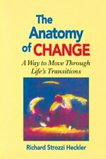The Anatomy of Change: A Way to Move Through Life