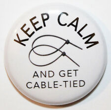 "1"" (25mm) 'Keep Calm - Get Cable-tied' 50 Shades Button Badge Pin - High Quality"