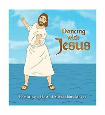 Dancing with Jesus: Featuring a Host of Miraculous Moves Free Shipping
